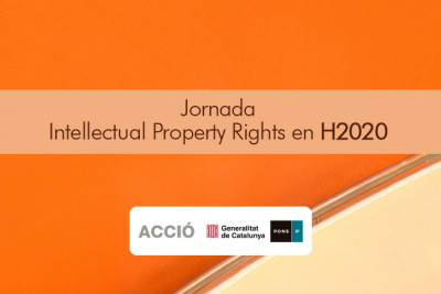 JORNADA EN BARCELONA: INTELLECTUAL PROPERTY RIGHTS H2020